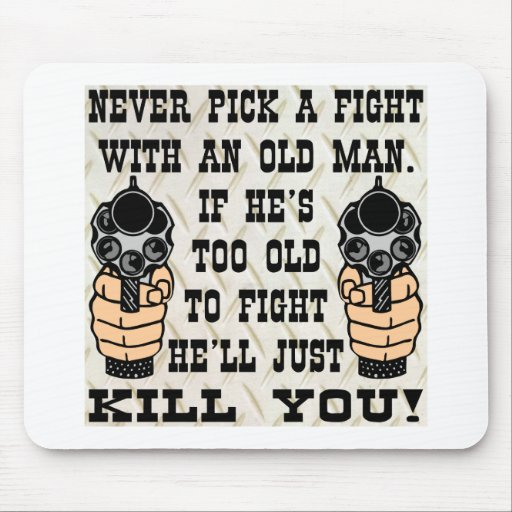 Never Pick A Fight With An Old Man He'll Kill You Mouse Mat