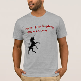 Never play leapfrog with a unicorn T-Shirt
