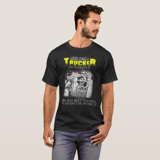 Never Push A Trucker To Violence Who Has Been Wait T-Shirt