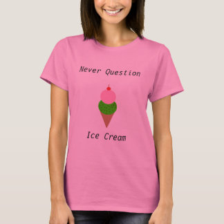"""Never Question Ice Cream"" Tee"