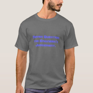 Never Question the Engineer T-Shirt
