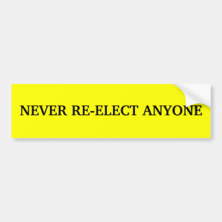 NEVER RE-ELECT ANYONE BUMPER STICKER
