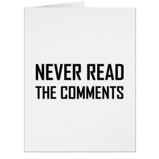 Never Read The Comments Card