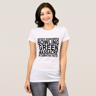 NEVER REMEMBER BOWLING GREEN MASACRE ALTERNATIVE F T-Shirt