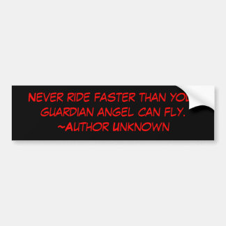 Never ride faster than your guardian angel can ... bumper sticker