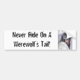 Never Ride On A Werewolf's Tail! Bumper Sticker