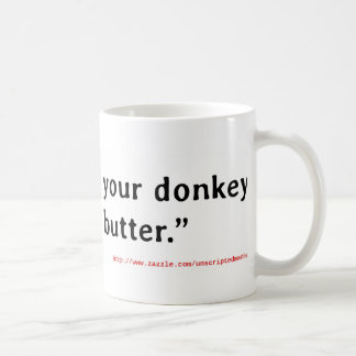 Never Roast Your Donkey Without Butter Coffee Mug