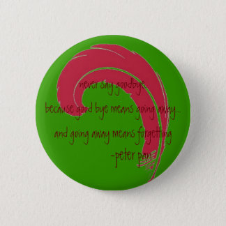 never say goodbye. 2 inch round button