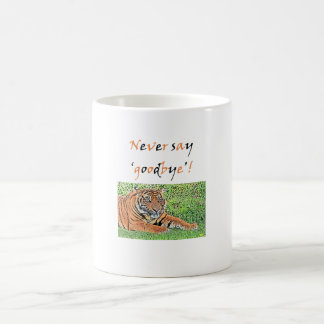 Never Say Goodbye to the Tiger Mug