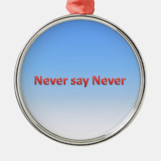 Never say never Silver-Colored round ornament