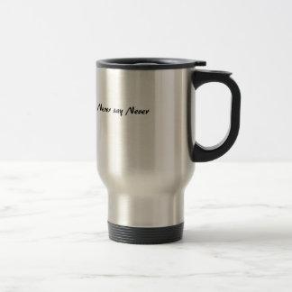 never say never travel mug