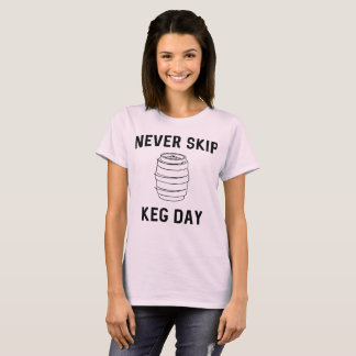 Never skip keg day T-Shirt