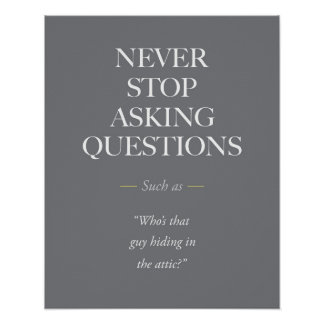 Never stop asking questions. poster