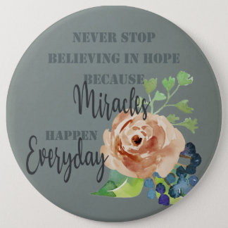 NEVER STOP BELIEVING IN HOPE MIRACLES EVERYDAY 6 INCH ROUND BUTTON