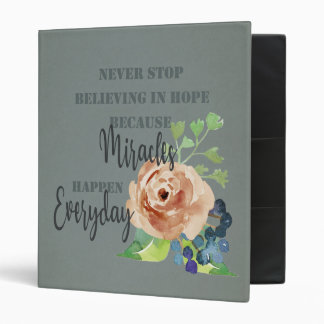 NEVER STOP BELIEVING IN HOPE MIRACLES EVERYDAY BINDER