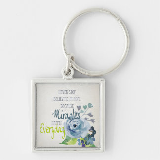 NEVER STOP BELIEVING IN HOPE MIRACLES EVERYDAY KEYCHAIN