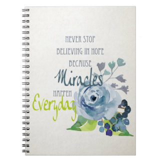 NEVER STOP BELIEVING IN HOPE MIRACLES EVERYDAY NOTEBOOK