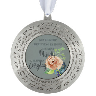 NEVER STOP BELIEVING IN HOPE MIRACLES EVERYDAY PEWTER ORNAMENT