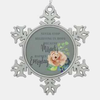 NEVER STOP BELIEVING IN HOPE MIRACLES EVERYDAY SNOWFLAKE PEWTER CHRISTMAS ORNAMENT