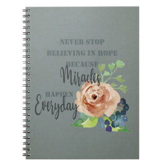 NEVER STOP BELIEVING IN HOPE MIRACLES EVERYDAY SPIRAL NOTEBOOK