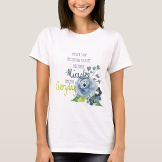 NEVER STOP BELIEVING IN HOPE MIRACLES EVERYDAY T-Shirt