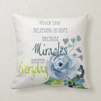 NEVER STOP BELIEVING IN HOPE MIRACLES EVERYDAY THROW PILLOW