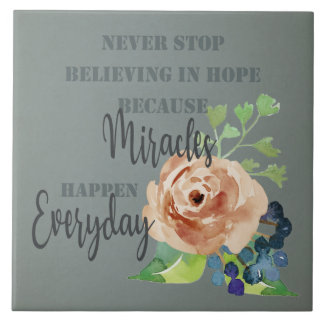 NEVER STOP BELIEVING IN HOPE MIRACLES EVERYDAY TILE