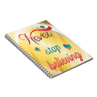 Never stop believing notebooks
