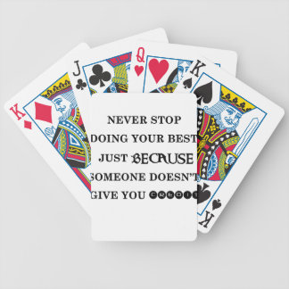 never stop doing your best just because someone do bicycle playing cards