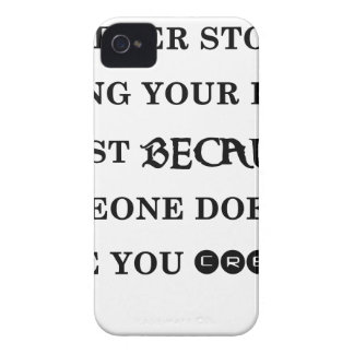 never stop doing your best just because someone do iPhone 4 covers