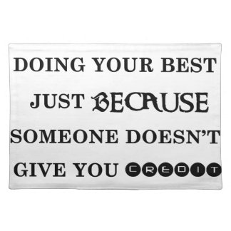 never stop doing your best just because someone do placemats
