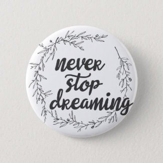 Never Stop Dreaming 2 Inch Round Button