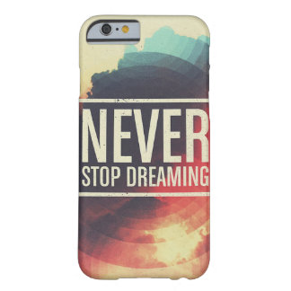 NEVER STOP DREAMING BARELY THERE iPhone 6 CASE