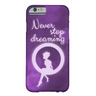 """Never stop dreaming"" Barely There iPhone 6 Case"