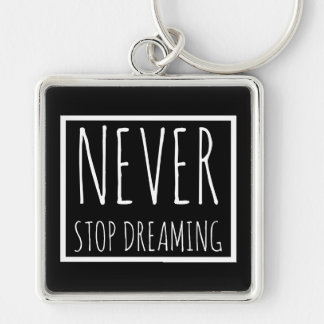 Never Stop Dreaming Keychain