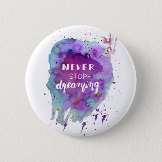 Never stop dreaming watercolor motivation quote 2 inch round button