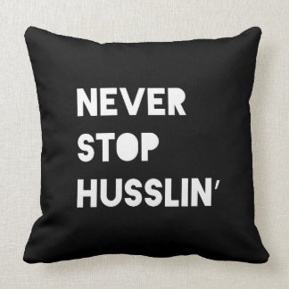 Never Stop Husslin Inspirational Quote Black White Throw Pillows