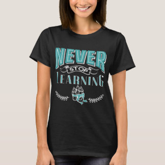 never stop learning T-Shirt
