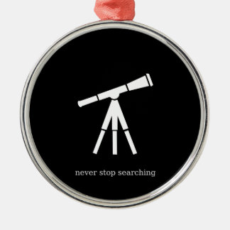 Never Stop Searching Telescope Metal Ornament