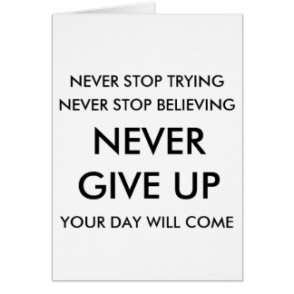 NEVER STOP TRYING NEVER STOP BELIEVING MOTIVATE CARD