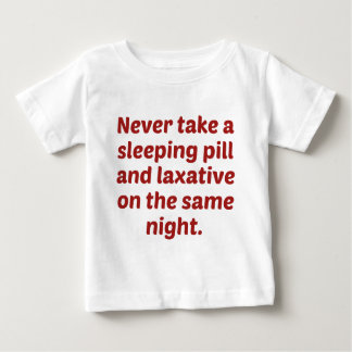 Never Take A Sleeping Pill And Laxative On The Sam Baby T-Shirt