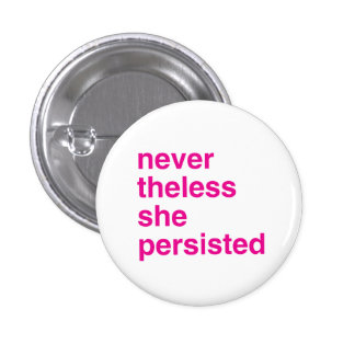 never the less she persisted 1 inch round button