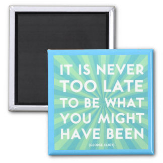 """""""Never Too Late"""" Magnet"""