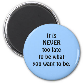 never too late magnet