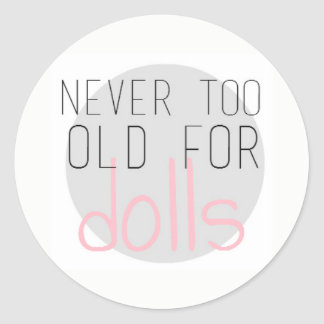 Never too old for dolls stickers
