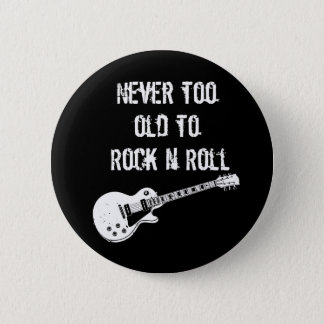 Never Too Old To Rock N Roll (dark) 2 Inch Round Button