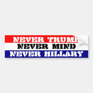 NEVER TRUMP - NEVER HILLARY - NEVER MIND BUMPER STICKER