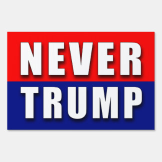 """""""NEVER TRUMP"""" (single-sided) Sign"""