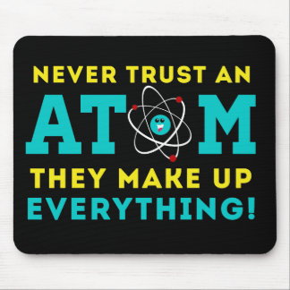 Never trust a Atom, They Make up Everything Mouse Pad