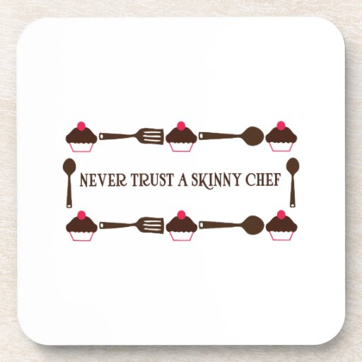 Never Trust A Skinny Chef Coasters